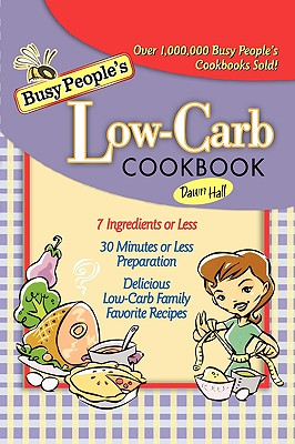 Busy People's Low-Carb Cookbook By Hall, Dawn